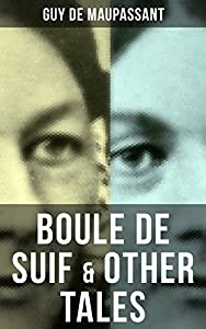 BOULE DE SUIF & OTHER TALES: Bilingual Edition (English/French): An Adventure in Paris , Rust, Marroca, The Log, The Relic, Words of Love, Christmas Eve, Two Friends, Am I Insane?...