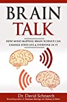 Brain Talk: How Mind Mapping Brain Science Can Change Your Life & Everyone In It