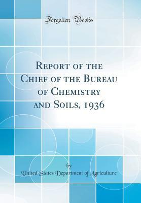 Report of the Chief of the Bureau of Chemistry and Soils, 1936 (Classic Reprint)