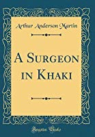 A Surgeon in Khaki (Classic Reprint)