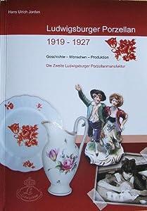 Ludwigsburger Porzellan 1919-1927: Geschichte - Menschen - Produktion. Die Zweite Ludwigsburger Porzellanmanufaktur