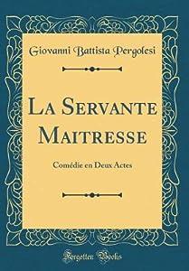 La Servante Maitresse: Com�die En Deux Actes