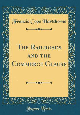 The Railroads and the Commerce Clause (Classic Reprint)