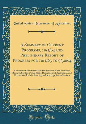 A Summary of Current Programs, 10/1/64 and Preliminary Report of Progress for 10/1/63 to 9/30/64: Economic and Statistical Analysis Division of the Economic Research Service, United States Department of Agriculture, and Related Work of the State Agricultu