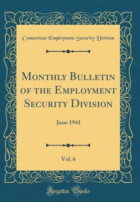 Monthly Bulletin of the Employment Security Division, Vol. 6: June 1941 (Classic Reprint)