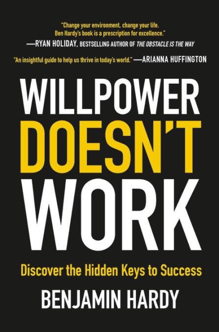 Willpower Doesnt Work - Benjamin Hardy