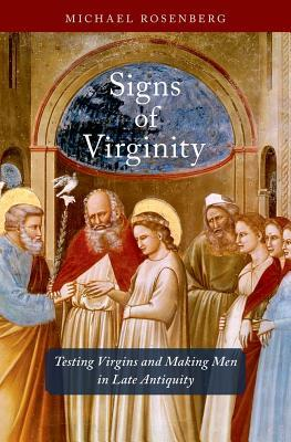 Signs of Virginity Testing Virgins and Making Men in Late Antiquity