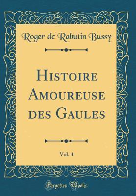 Histoire Amoureuse Des Gaules, Vol. 4 (Classic Reprint)