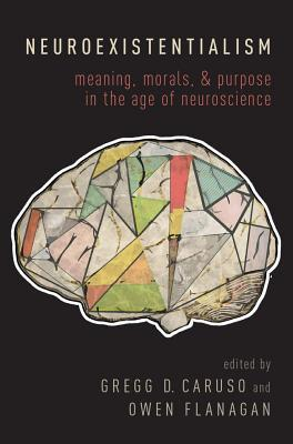 Neuroexistentialism Meaning, Morals, and Purpose in the Age of Neuroscience