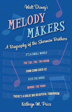 Walt Disney's Melody Makers: A Biography of the Sherman Brothers