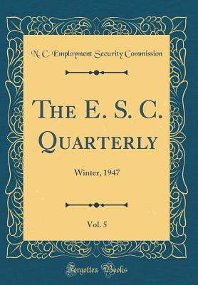 The E. S. C. Quarterly, Vol. 5: Winter, 1947 (Classic Reprint)