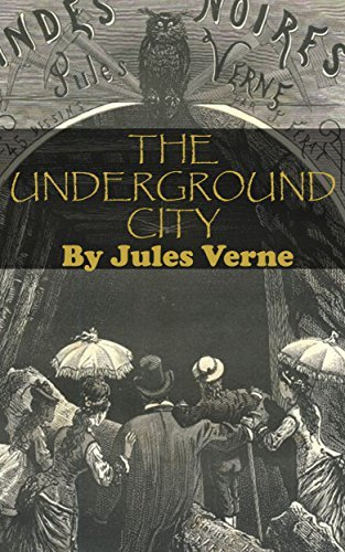 THE UNDERGROUND CITY (Annotated)  by  Jules Verne
