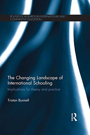 The Changing Landscape of International Schooling: Implications for theory and practice (Routledge Research in International and Comparative Education)