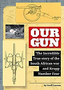 Our Gun: The incredible true story of the South African war and Krupp Number Four.