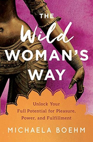 Power and Fulfillment The Wild Womans Way Unlock Your Full Potential for Pleasure