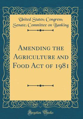 Amending the Agriculture and Food Act of 1981  by  United States Congress Senate Banking
