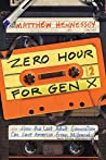 Zero Hour for Gen X: How the Last Adult Generation Can Save America from Millennials