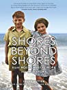 Shores Beyond Shores: From Holocaust to Hope, My True Story