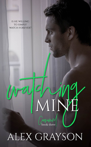 Watching Mine (The Consumed, #3)