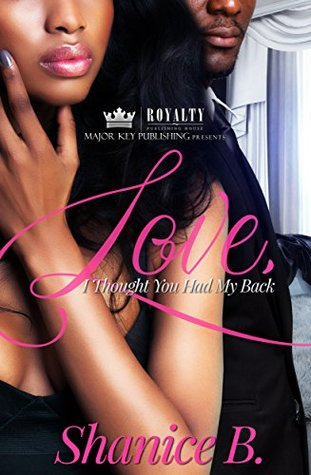 Love, I Thought You Had My Back by Shanice B.