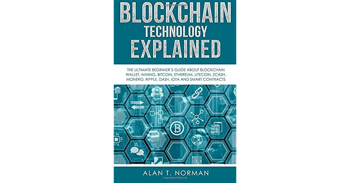 Blockchain Technology Explained The Ultimate Beginners Guide About Wallet Mining Bitcoin Ethereum Litecoin Zcash Monero Ripple Dash