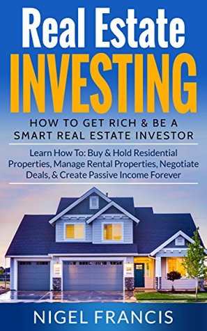 Real Estate Investing: How To Get Rich & Be A Smart Real Estate Investor (Learn How To: Buy & Hold Residential Properties, Manage Rental Properties, Negotiate ... investing guide, buying and selling houses)