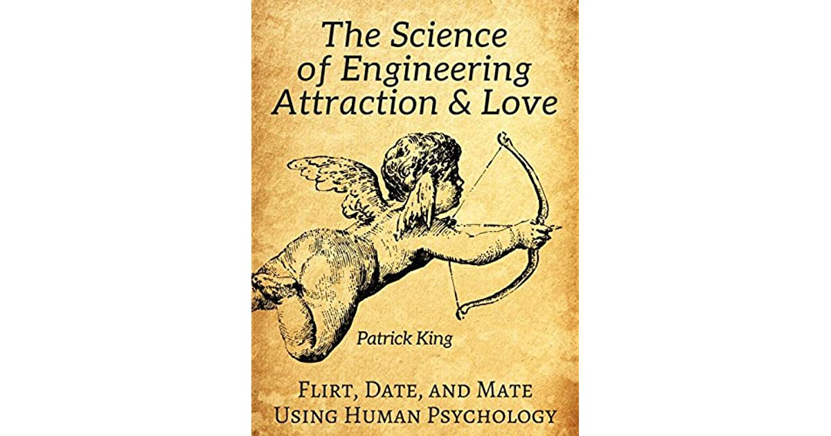The Science of Engineering Attraction & Love: Flirt, Date
