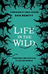 Life in the Wild : Fighting for Faith in a Fallen World