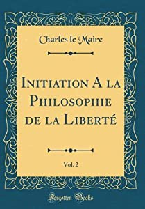 Initiation a la Philosophie de la Libert�, Vol. 2