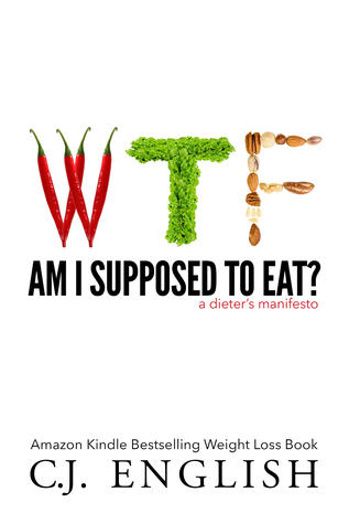 WTF Am I Supposed to Eat?: A Dieter's Manifesto