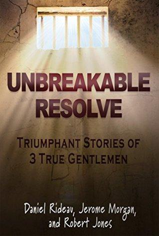 Unbreakable Resolve: Triumphant Stories of 3 True Gentlemen