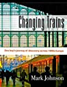 Changing Trains: One boy's journey of discovery across 1980s Europe