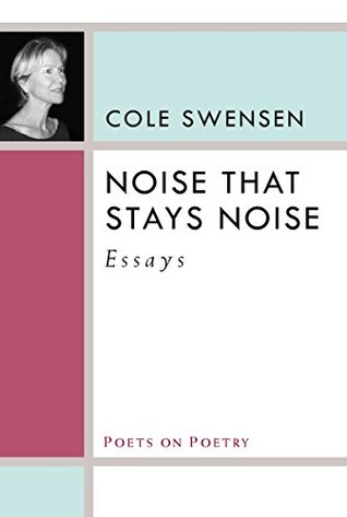 Noise That Stays Noise: Essays (Poets On Poetry)
