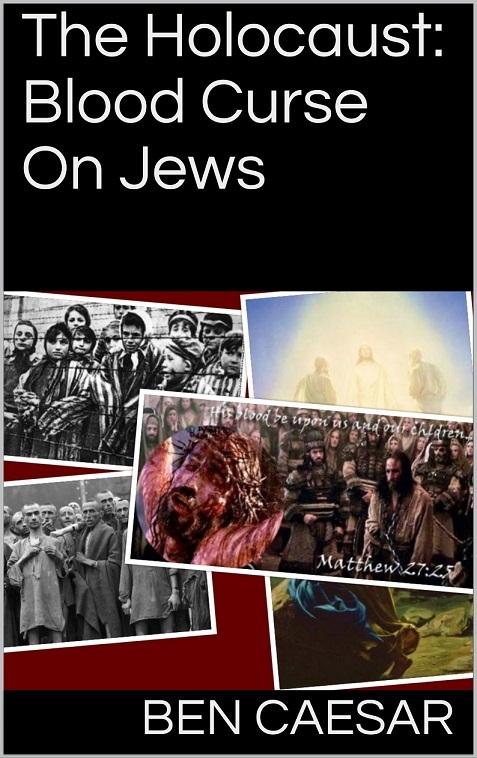 The Holocaust: Blood Curse On Jews  by  Ben Caesar