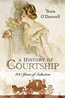 A History of Courtship: 800 Years of Seduction