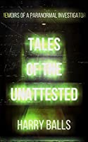 Tales of the Unattested: Memoirs of a Paranormal Investigator