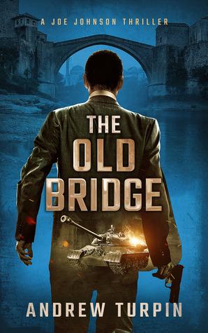 The Old Bridge (A Joe Johnson Thriller #2) - Andrew Turpin