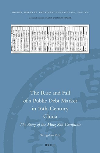 The Rise and Fall of a Public Debt Market in 16th-Century China The Story of the Ming Salt Certificate
