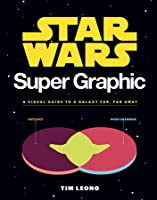 Star Wars Super Graphic: A Visual Guide to the Star Wars Universe