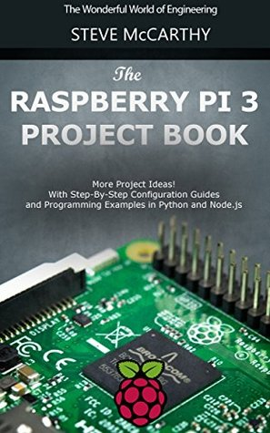 The Raspberry Pi 3 Project Book: More Project Ideas! With