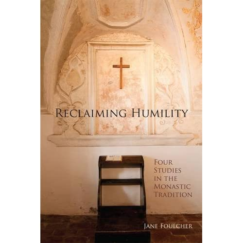 Reclaiming Humility Four Studies In The Monastic Tradition By Jane