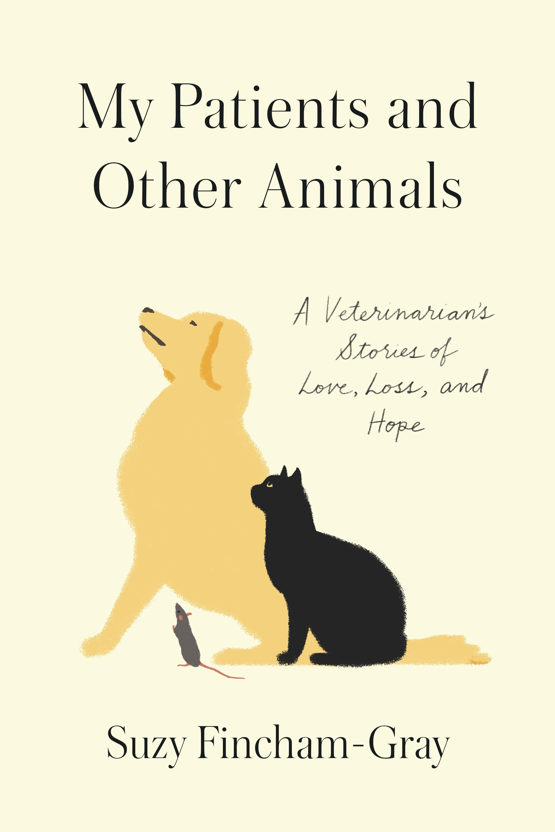 My Patients and Other Animals A Veterinarian's Stories of Love, Loss, and Hope