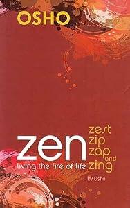 Zen: Living the Fire of Life Zest Zip Zap and Zing