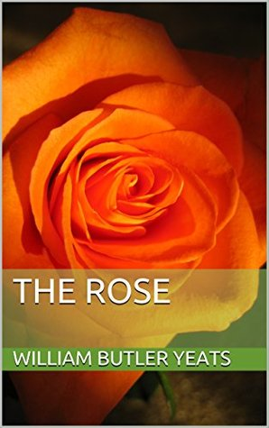 The Rose By Wb Yeats