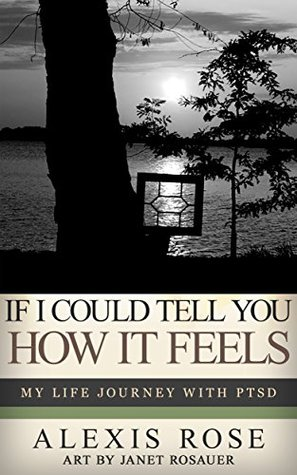 If I Could Tell You How It Feels: My Life Journey With PTSD