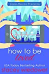 How to Be Loved (Fixer-Upper Romantic Comedy Book 2)