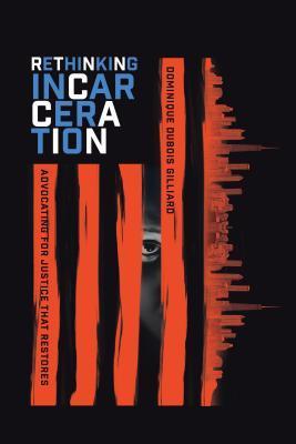 Rethinking Incarceration by Dominique DuBois Gilliard