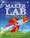 Maker Lab Outdoors: 25 Super Cool Projects