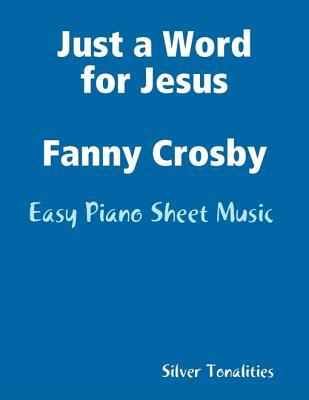 Just a Word for Jesus Fanny Crosby - Easy Piano Sheet Music