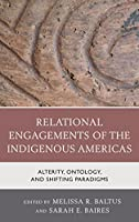 Relational Engagements of the Indigenous Americas: Alterity, Ontology, and Shifting Paradigms